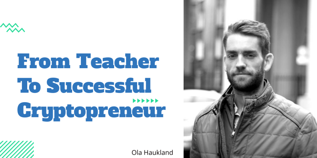 From teacher to successful Cryptopreneur - Ola Haukland