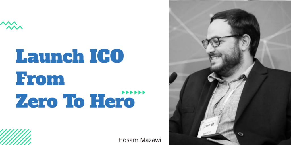 Launch ICO from zero to hero - Hosam Mazawi