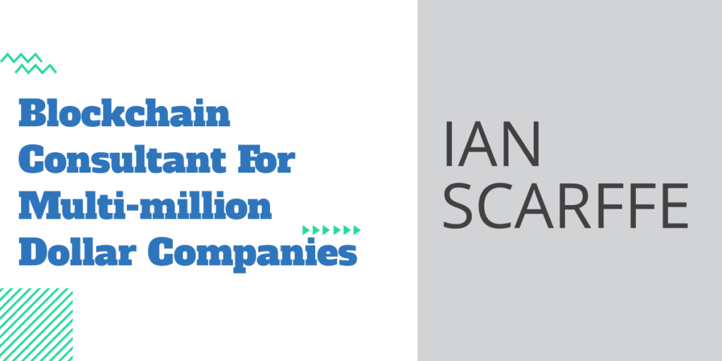 Blockchain Consultant for multi-million dollar companis - Ian Scarffe